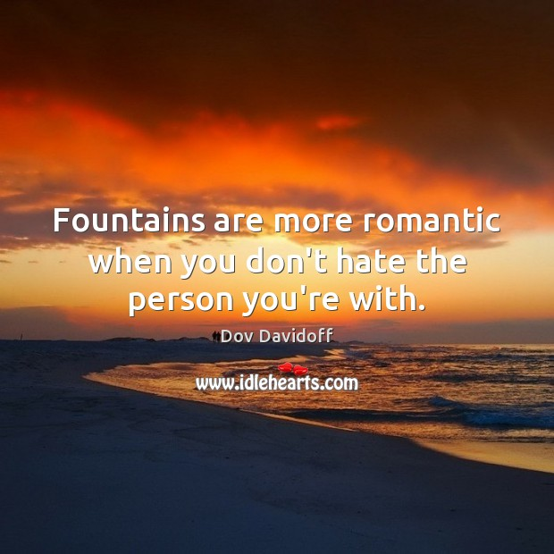 Image, Fountains are more romantic when you don't hate the person you're with.