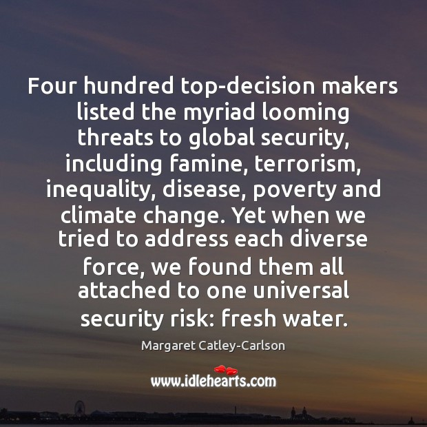 Four hundred top-decision makers listed the myriad looming threats to global security, Climate Change Quotes Image