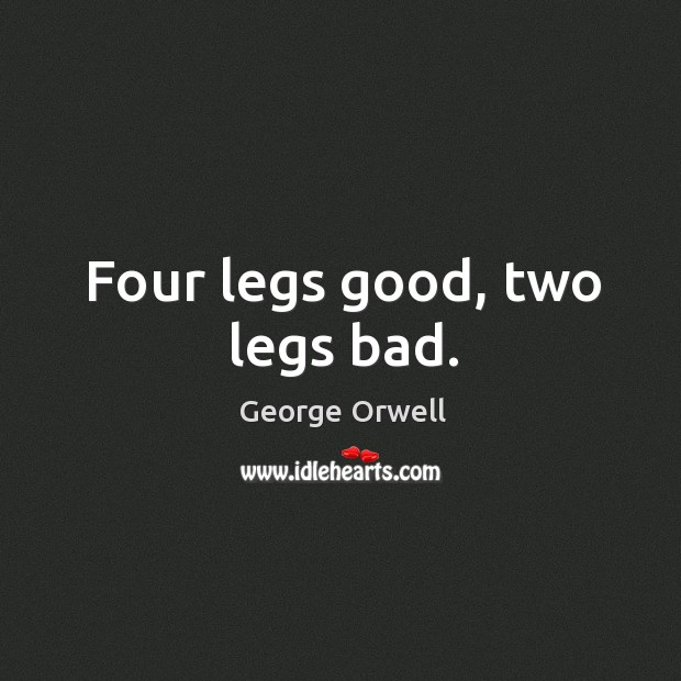 Four legs good, two legs bad. Image
