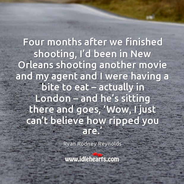 Four months after we finished shooting, I'd been in new orleans shooting another movie and Image