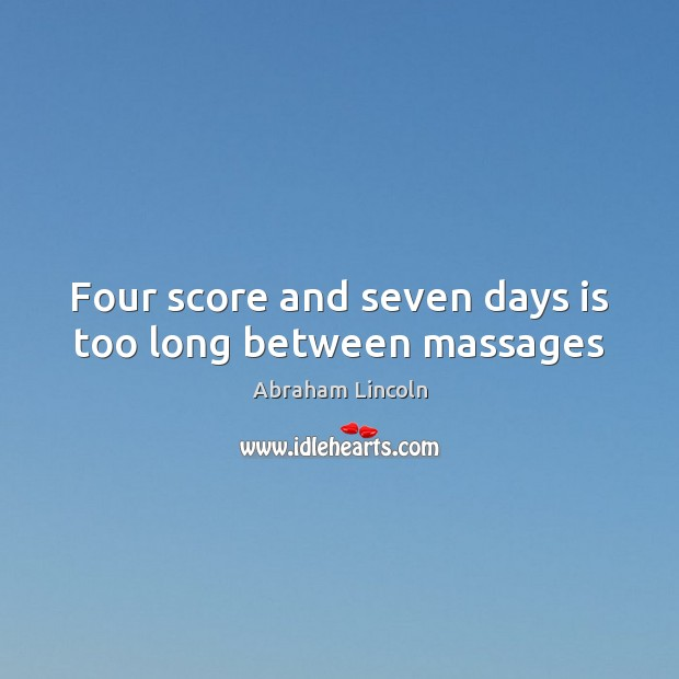 Image, Four score and seven days is too long between massages