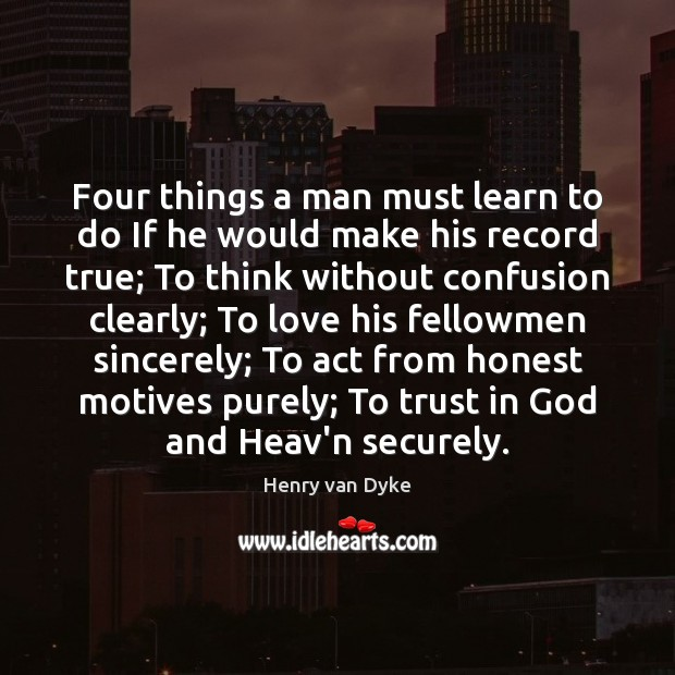 Four things a man must learn to do If he would make Image