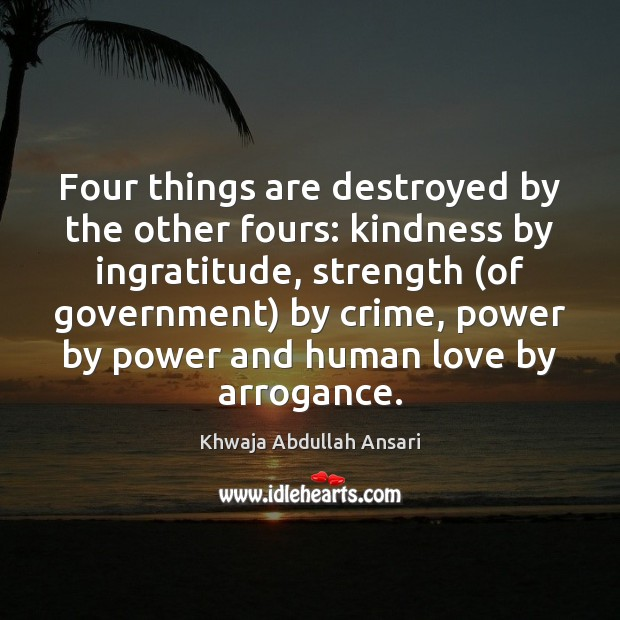 Four things are destroyed by the other fours: kindness by ingratitude, strength ( Image