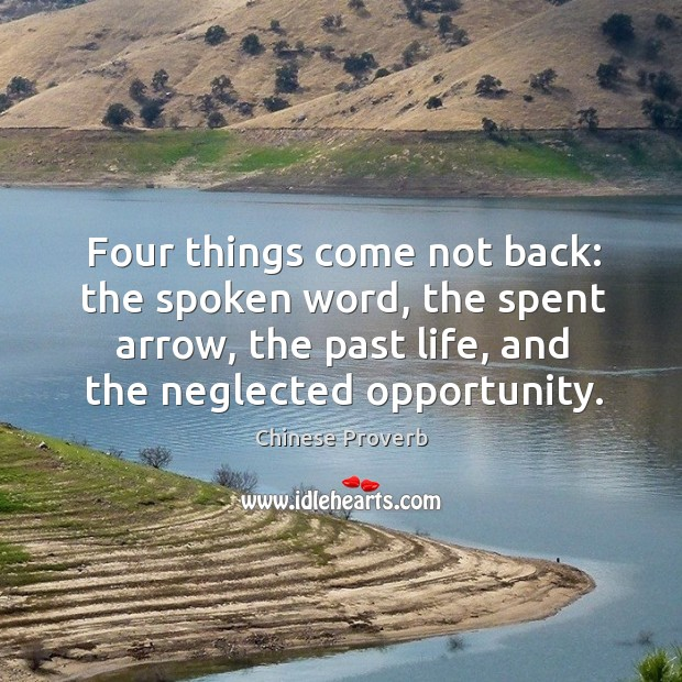 Image, Four things come not back: the spoken word, the spent arrow