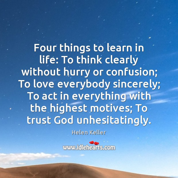 Four things to learn in life: To think clearly without hurry or Helen Keller Picture Quote