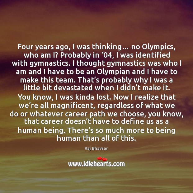 Image, Four years ago, I was thinking… no Olympics, who am I? Probably