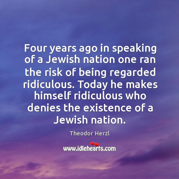 Image, Four years ago in speaking of a jewish nation one ran the risk of being regarded ridiculous.