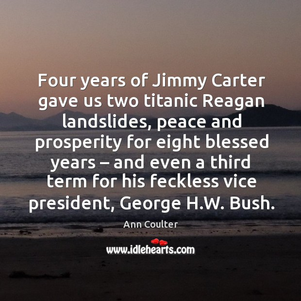 Four years of jimmy carter gave us two titanic reagan landslides, peace and Image