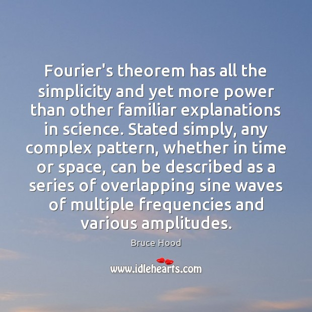 Fourier's theorem has all the simplicity and yet more power than other Bruce Hood Picture Quote