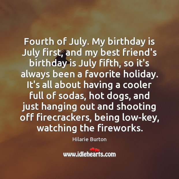 Fourth of July. My birthday is July first, and my best friend's Birthday Quotes Image