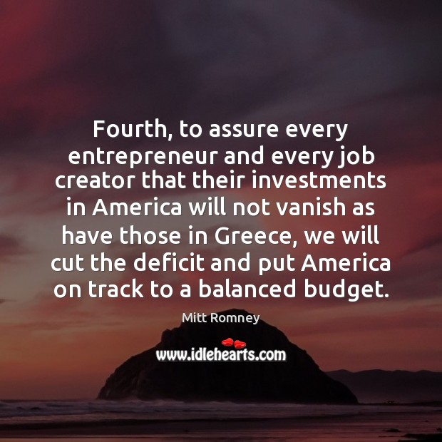 Image, Fourth, to assure every entrepreneur and every job creator that their investments