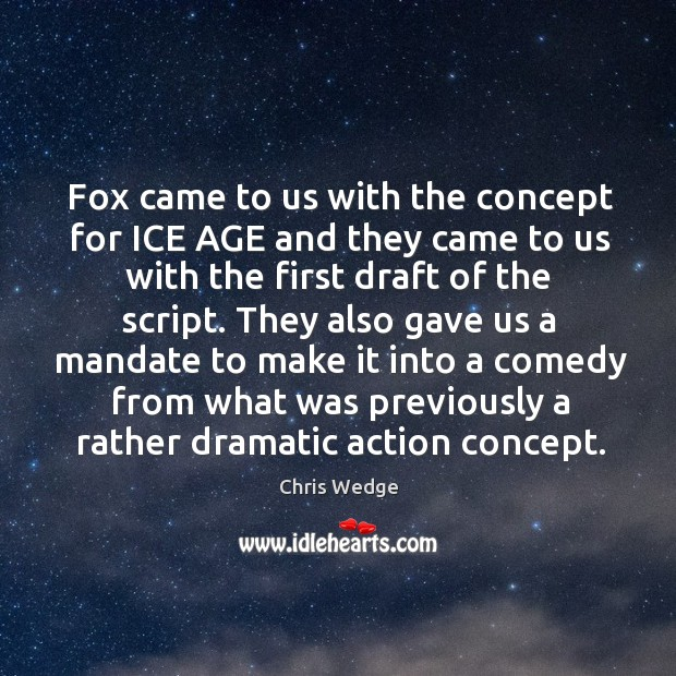 Fox came to us with the concept for ice age and they came to us with the first draft of the script. Image