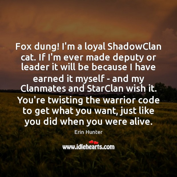 Fox dung! I'm a loyal ShadowClan cat. If I'm ever made deputy Erin Hunter Picture Quote