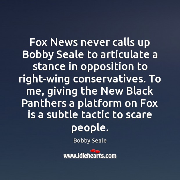 Image, Fox News never calls up Bobby Seale to articulate a stance in