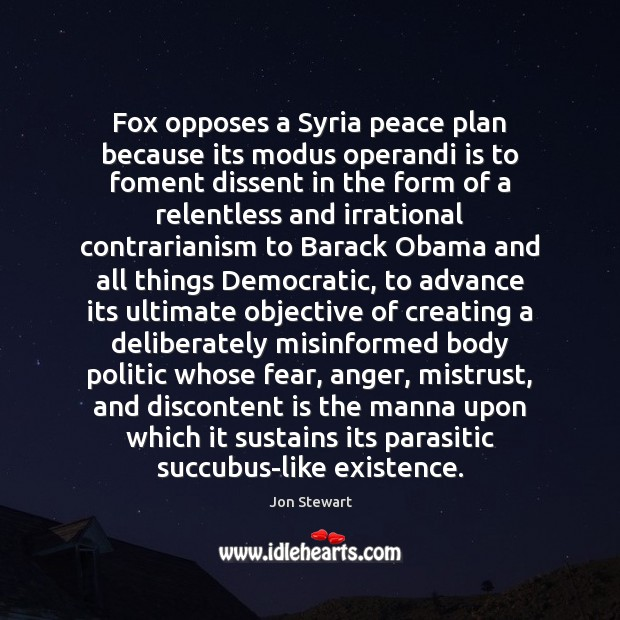 Image, Fox opposes a Syria peace plan because its modus operandi is to