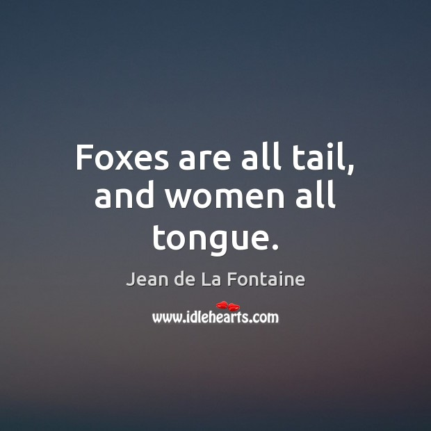 Foxes are all tail, and women all tongue. Image
