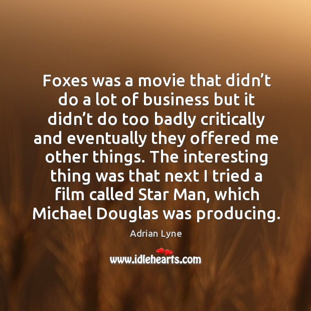 Image, Foxes was a movie that didn't do a lot of business but it didn't do too badly critically and