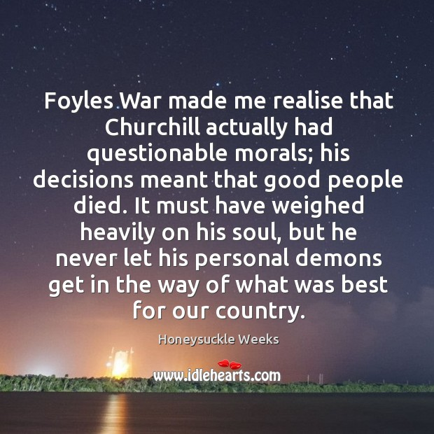 Foyles War made me realise that Churchill actually had questionable morals; his Image