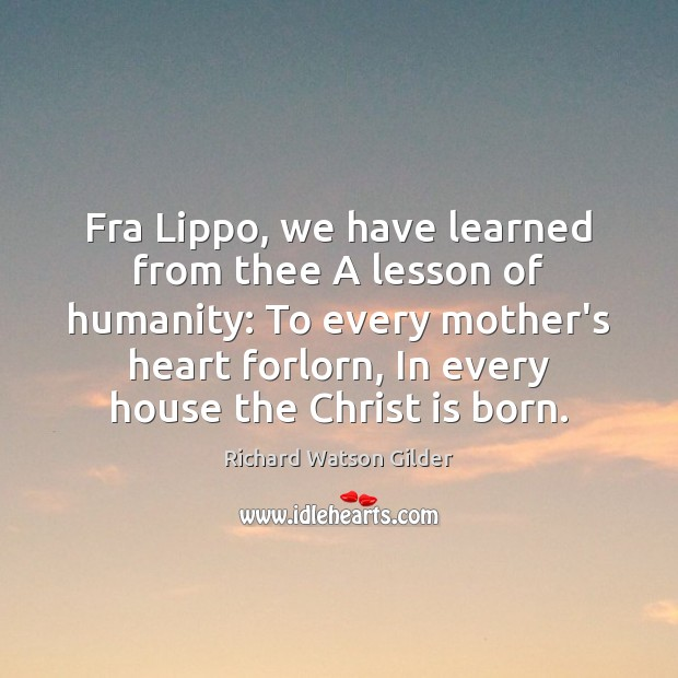 Fra Lippo, we have learned from thee A lesson of humanity: To Image