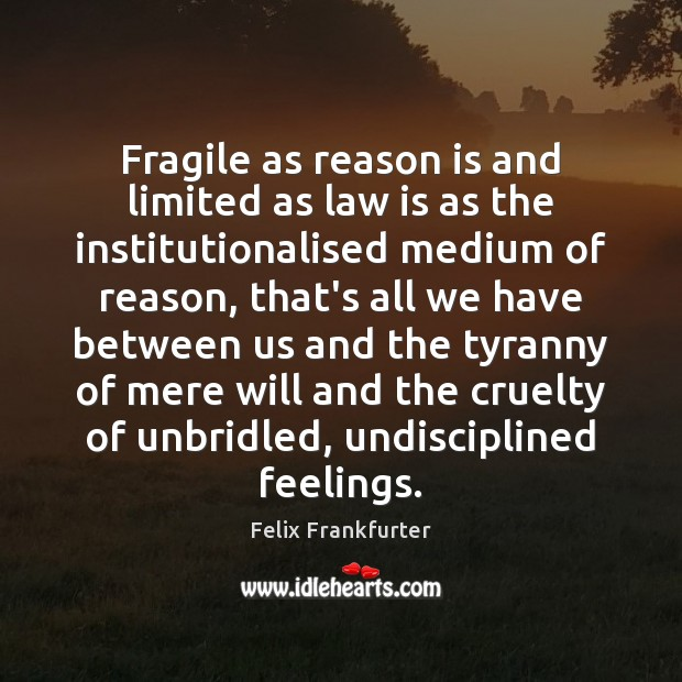 Fragile as reason is and limited as law is as the institutionalised Image