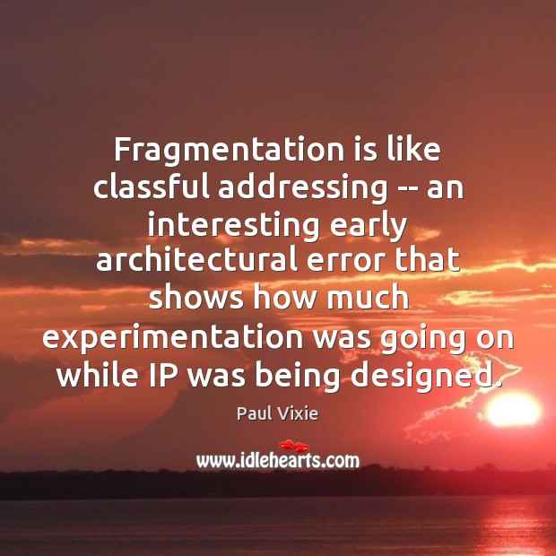 Fragmentation is like classful addressing — an interesting early architectural error that Image