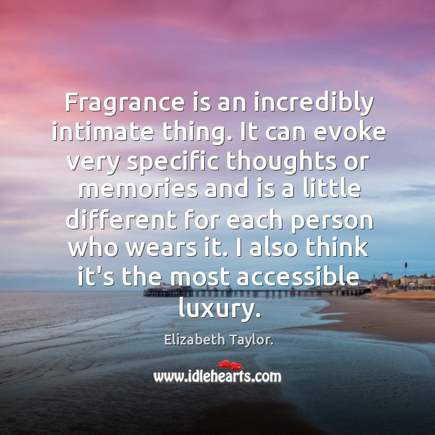 Fragrance is an incredibly intimate thing. It can evoke very specific thoughts Image