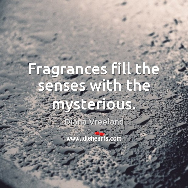 Diana Vreeland Picture Quote image saying: Fragrances fill the senses with the mysterious.