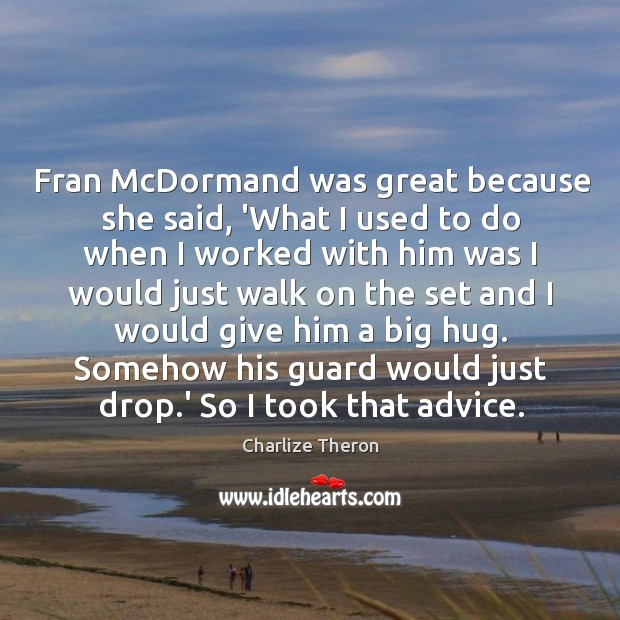 Fran McDormand was great because she said, 'What I used to do Image