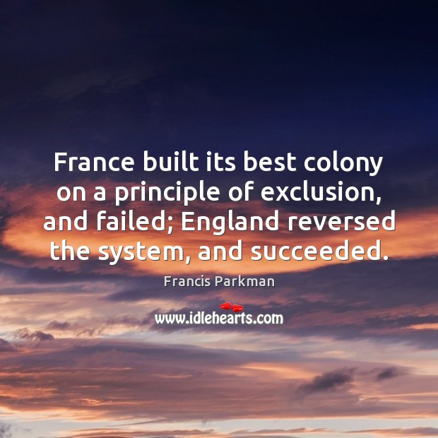 Image, France built its best colony on a principle of exclusion, and failed;
