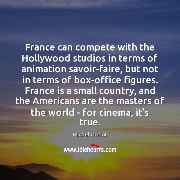 Image, France can compete with the Hollywood studios in terms of animation savoir-faire,
