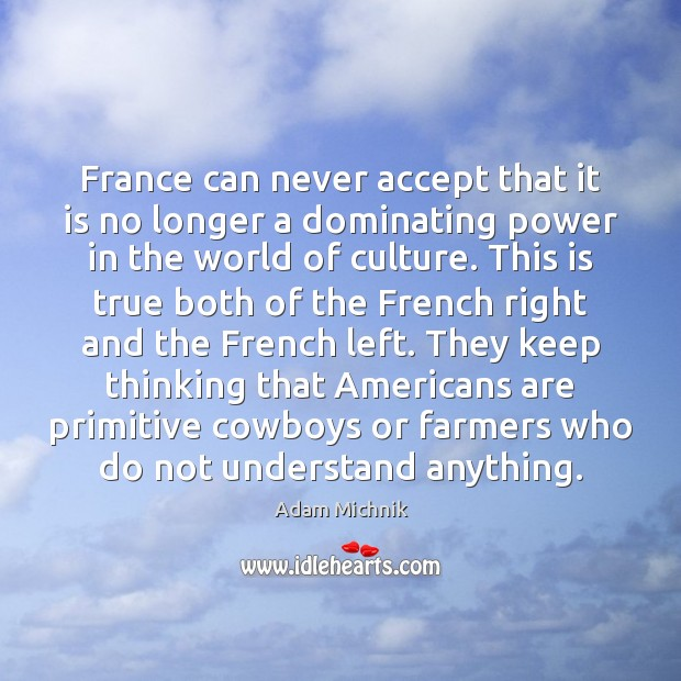 Image, France can never accept that it is no longer a dominating power