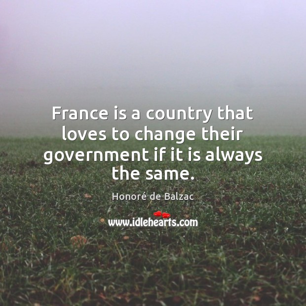 Image, France is a country that loves to change their government if it is always the same.