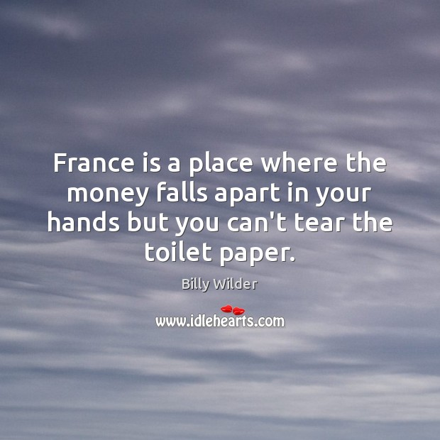 France is a place where the money falls apart in your hands Image