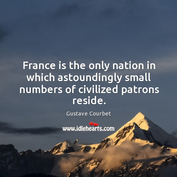 France is the only nation in which astoundingly small numbers of civilized patrons reside. Image