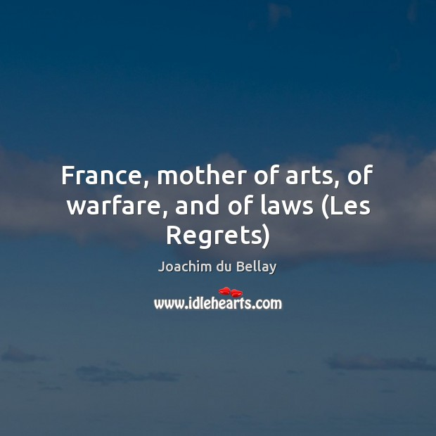France, mother of arts, of warfare, and of laws (Les Regrets) Image
