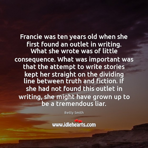 Francie was ten years old when she first found an outlet in Betty Smith Picture Quote