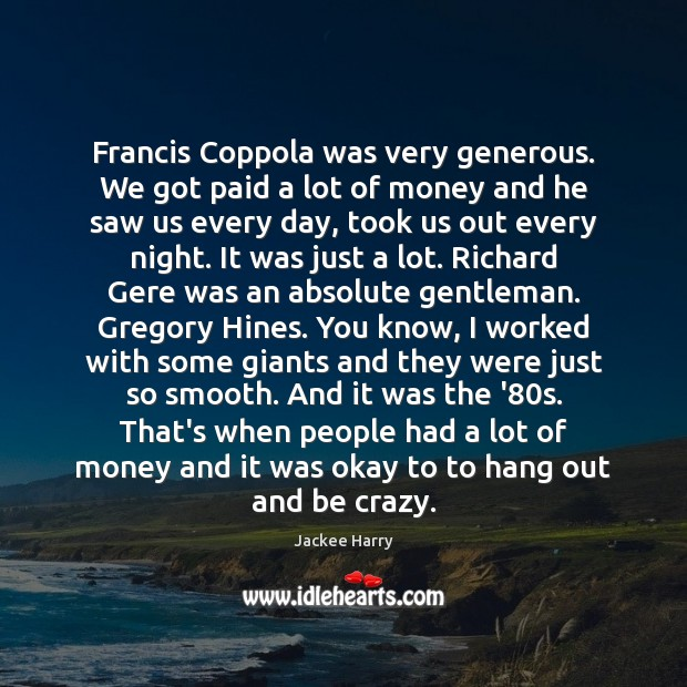 Francis Coppola was very generous. We got paid a lot of money Image