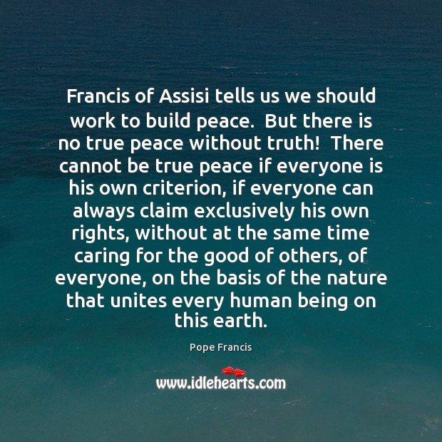 Francis of Assisi tells us we should work to build peace.  But Care Quotes Image