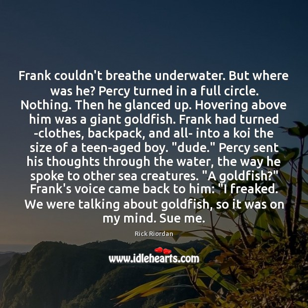 Image, Frank couldn't breathe underwater. But where was he? Percy turned in a