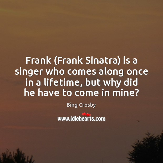 Frank (Frank Sinatra) is a singer who comes along once in a Image
