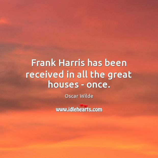Image, Frank Harris has been received in all the great houses – once.