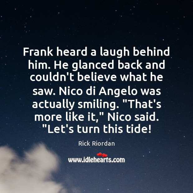 Frank heard a laugh behind him. He glanced back and couldn't believe Rick Riordan Picture Quote