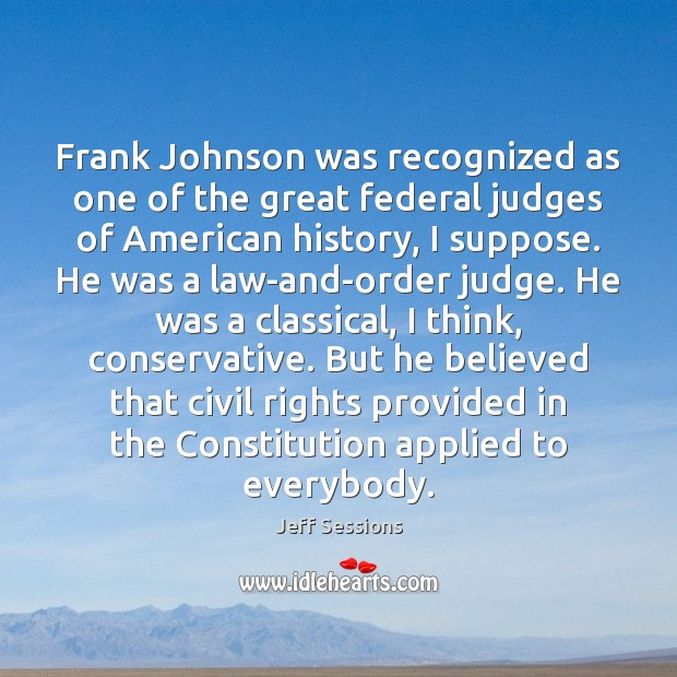 Frank Johnson was recognized as one of the great federal judges of Jeff Sessions Picture Quote