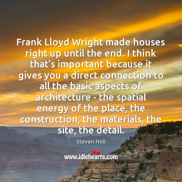 Frank Lloyd Wright made houses right up until the end. I think Image