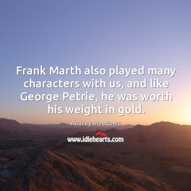 Frank marth also played many characters with us, and like george petrie, he was worth his weight in gold. Image