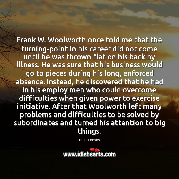 Frank W. Woolworth once told me that the turning-point in his career Image