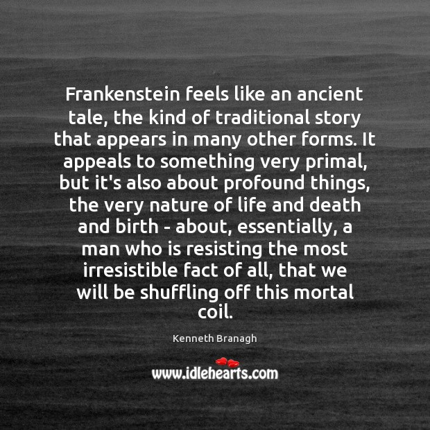 Image, Frankenstein feels like an ancient tale, the kind of traditional story that