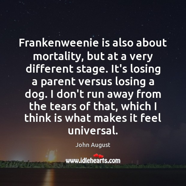 Frankenweenie is also about mortality, but at a very different stage. It's John August Picture Quote