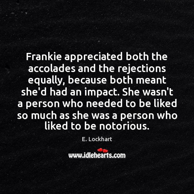 Image, Frankie appreciated both the accolades and the rejections equally, because both meant