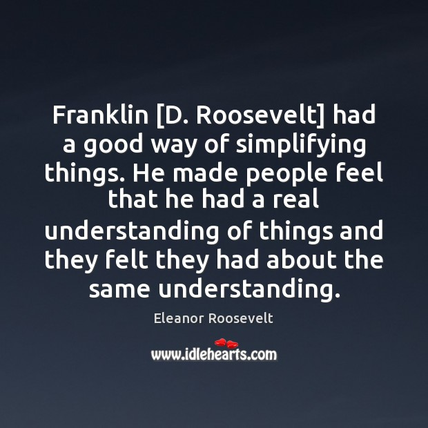 Franklin [D. Roosevelt] had a good way of simplifying things. He made Image